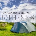 Your Tent Is Not A Swimming Pool: Waterproof It With 5 Simple Steps