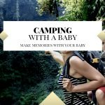 Camping With A Baby Guide: Make Memories With Your Baby