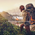 How To Start Hiking – Get Ready To Discover a New World