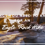 Things You Need To Know For An Eagle Rock Hike